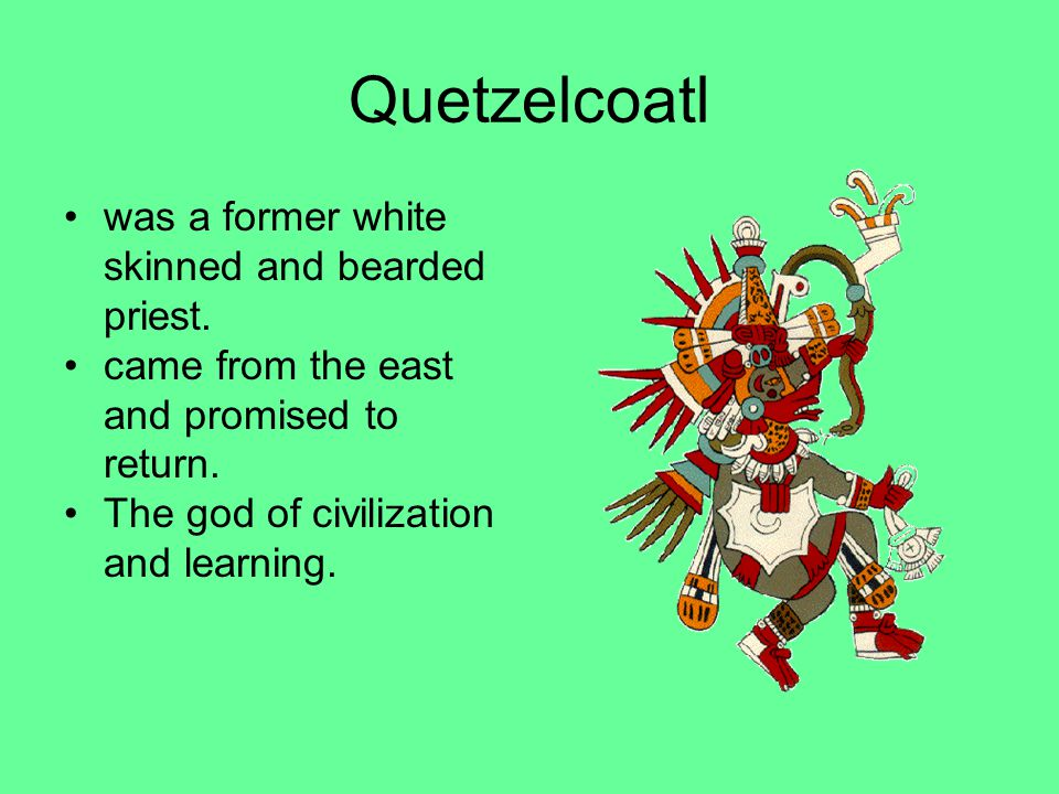 Quetzelcoatl was a former white skinned and bearded priest.
