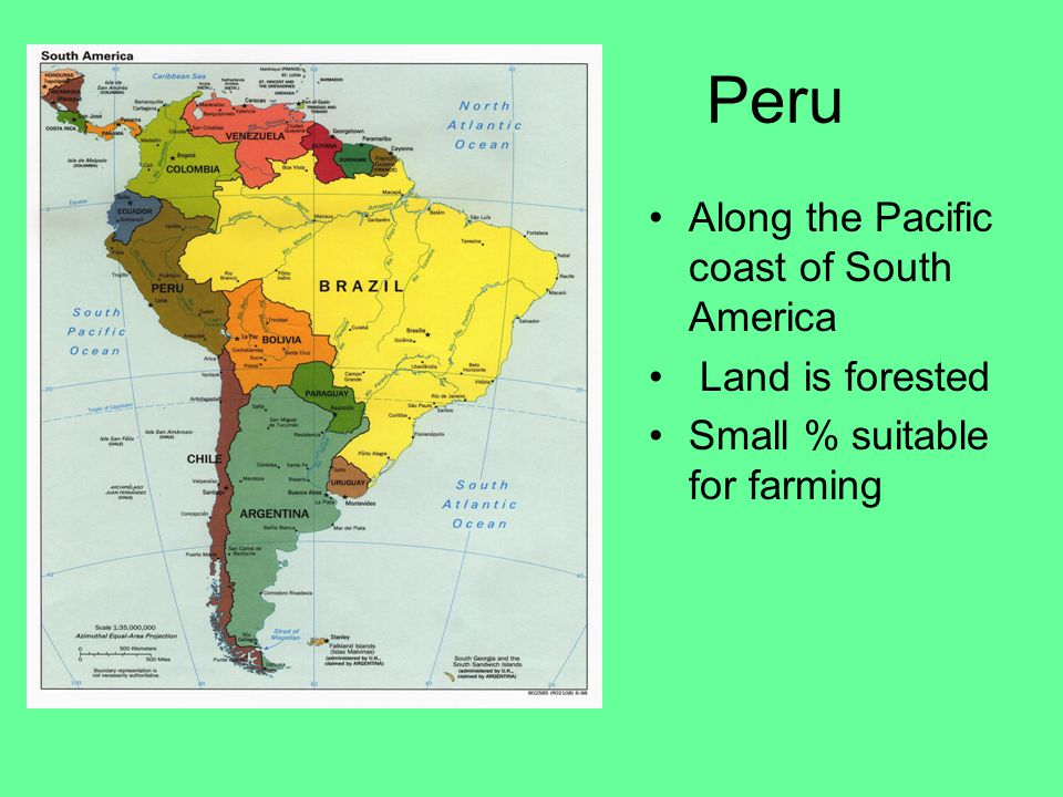 Peru Along the Pacific coast of South America Land is forested