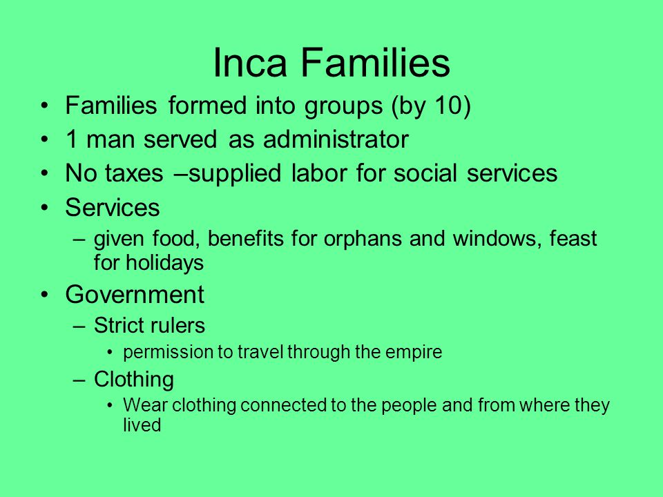 Inca Families Families formed into groups (by 10)