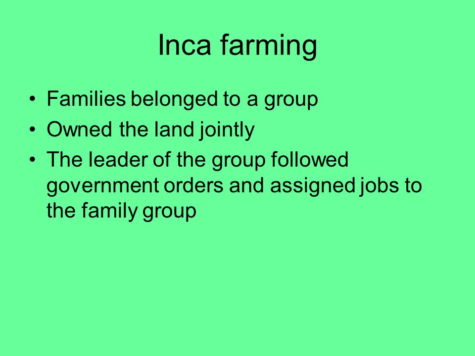 Inca farming Families belonged to a group Owned the land jointly