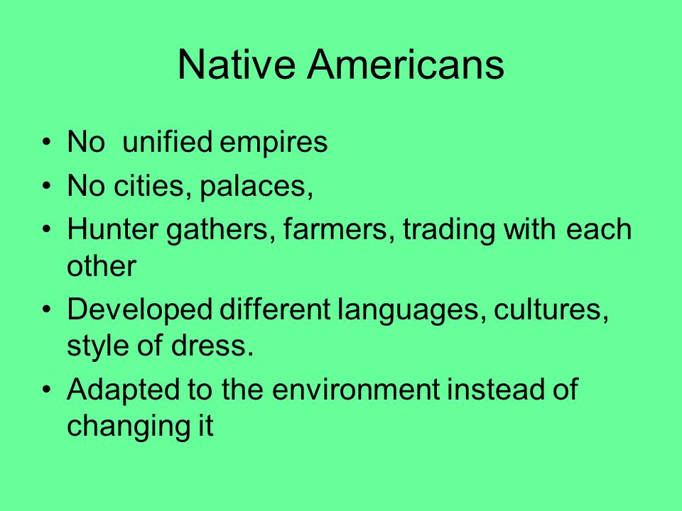 Native Americans No unified empires No cities, palaces,