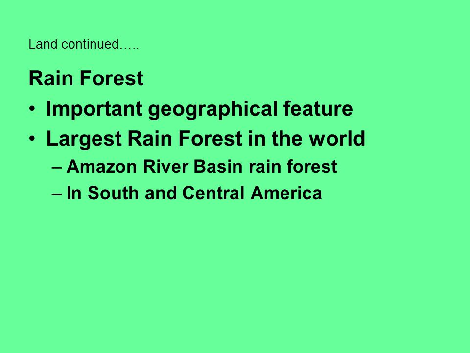 Important geographical feature Largest Rain Forest in the world