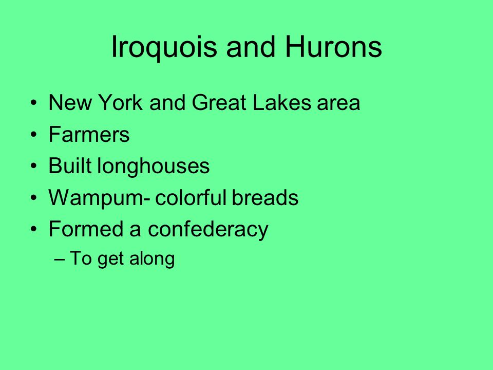 Iroquois and Hurons New York and Great Lakes area Farmers