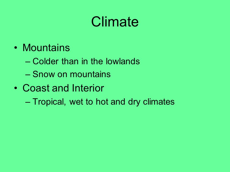 Climate Mountains Coast and Interior Colder than in the lowlands