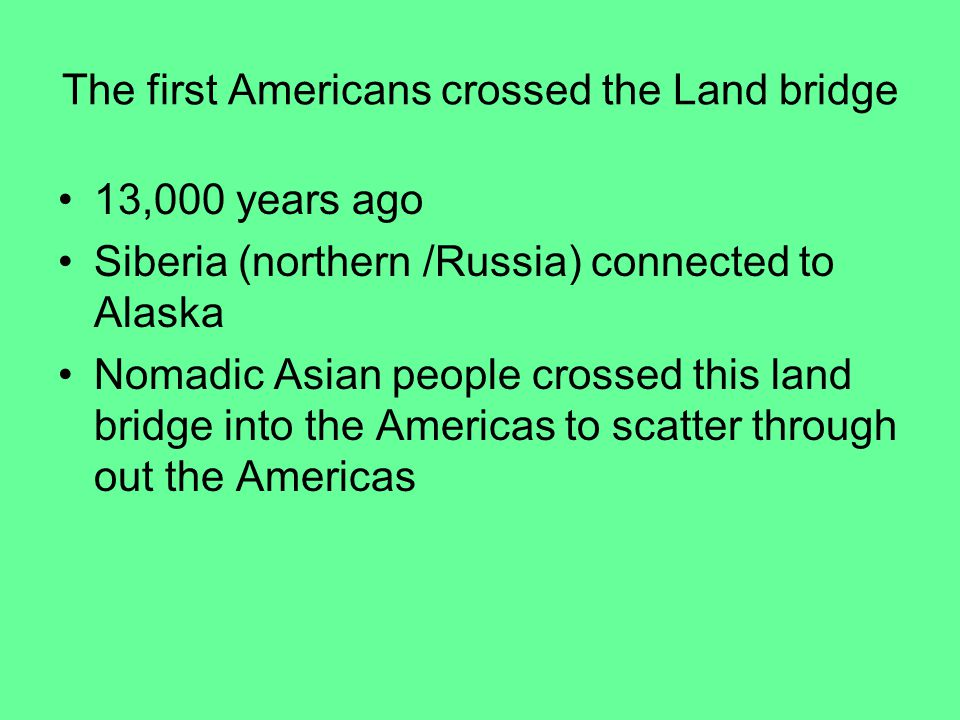 The first Americans crossed the Land bridge