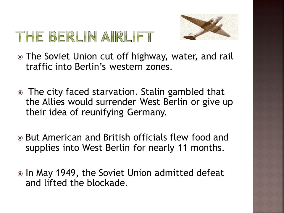 The Berlin Airlift The Soviet Union cut off highway, water, and rail traffic into Berlin's western zones.