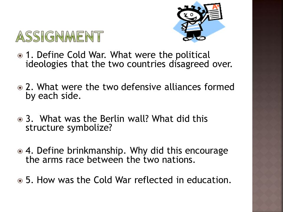 Assignment 1. Define Cold War. What were the political ideologies that the two countries disagreed over.