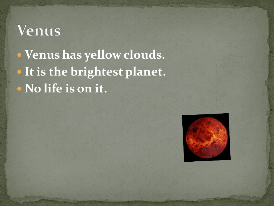 Venus Venus has yellow clouds. It is the brightest planet.