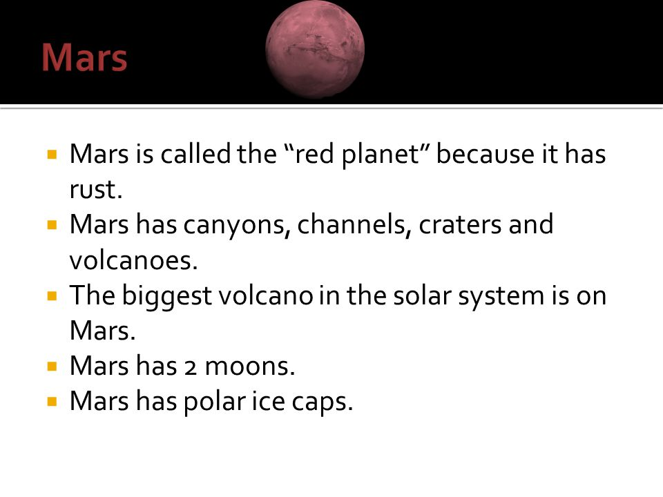 Mars Mars is called the red planet because it has rust.