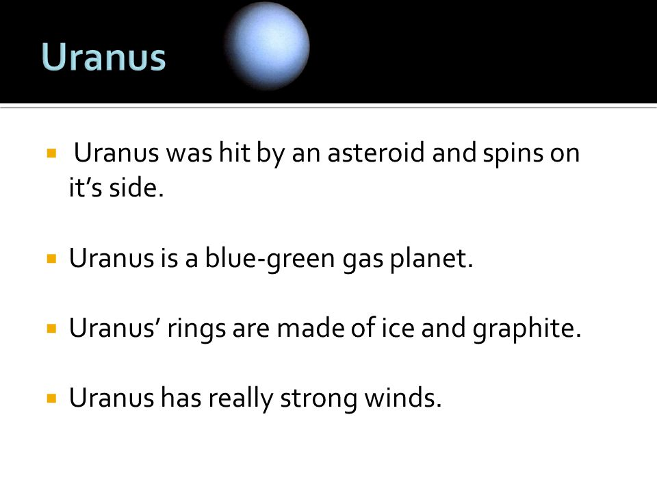 Uranus Uranus was hit by an asteroid and spins on it's side.
