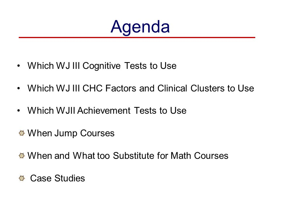 Agenda Which WJ III Cognitive Tests to Use
