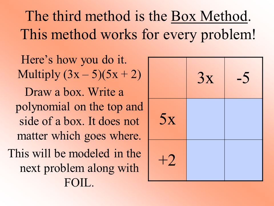 The third method is the Box Method. This method works for every problem!