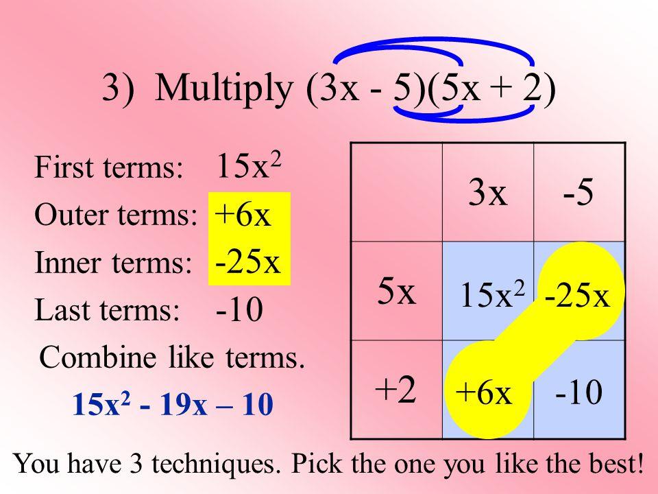 3) Multiply (3x - 5)(5x + 2) 3x -5 5x +2 15x2 +6x -25x 15x2 -25x -10