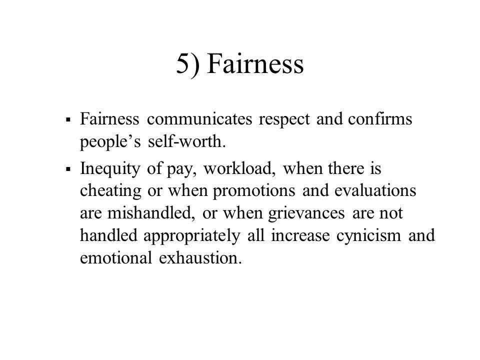 5) Fairness Fairness communicates respect and confirms people's self-worth.