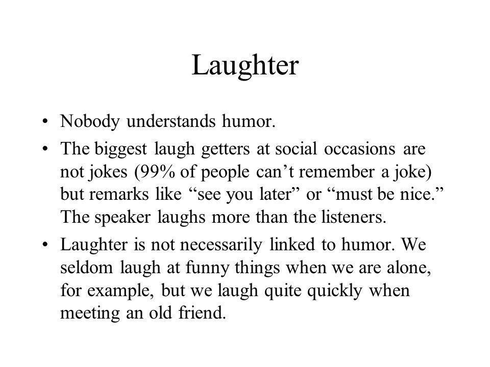 Laughter Nobody understands humor.