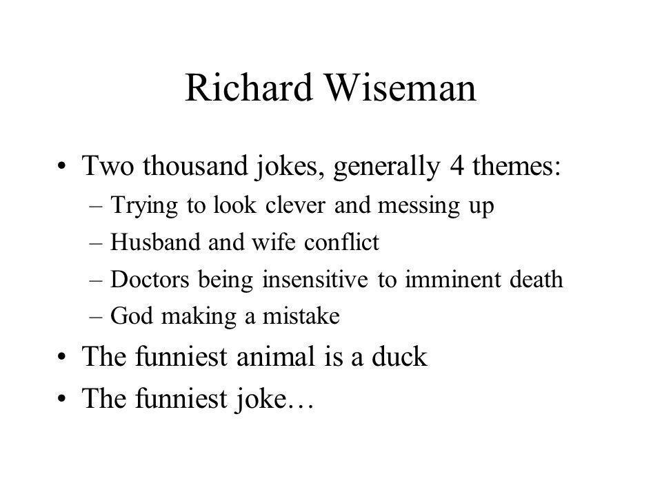 Richard Wiseman Two thousand jokes, generally 4 themes: