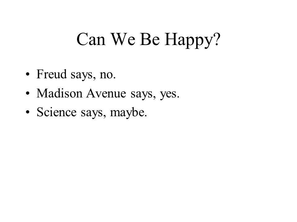 Can We Be Happy Freud says, no. Madison Avenue says, yes.