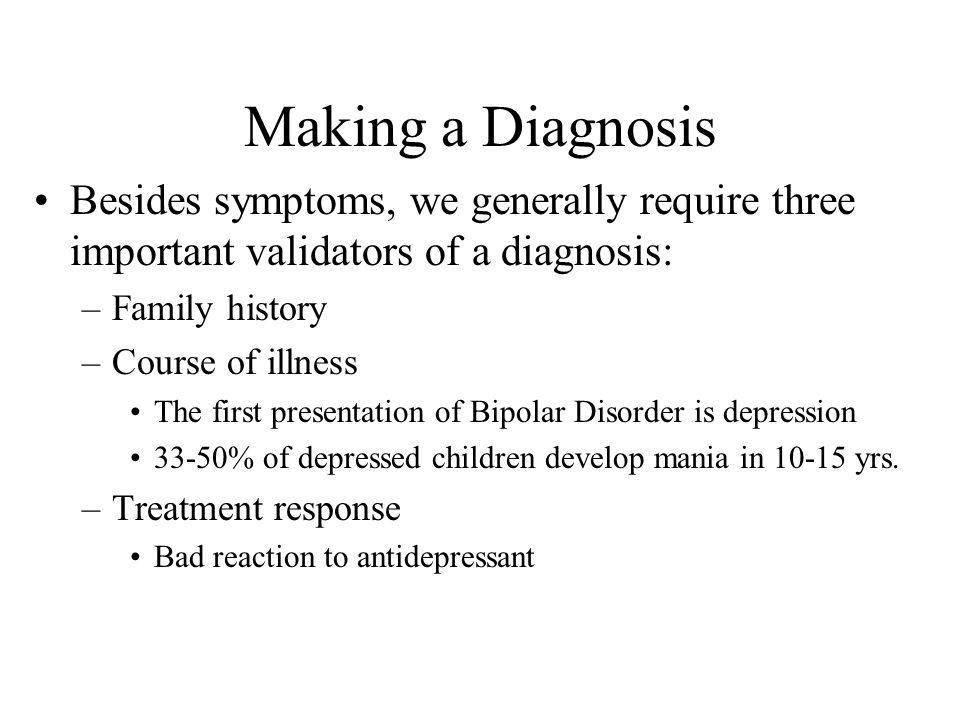 Making a Diagnosis Besides symptoms, we generally require three important validators of a diagnosis: