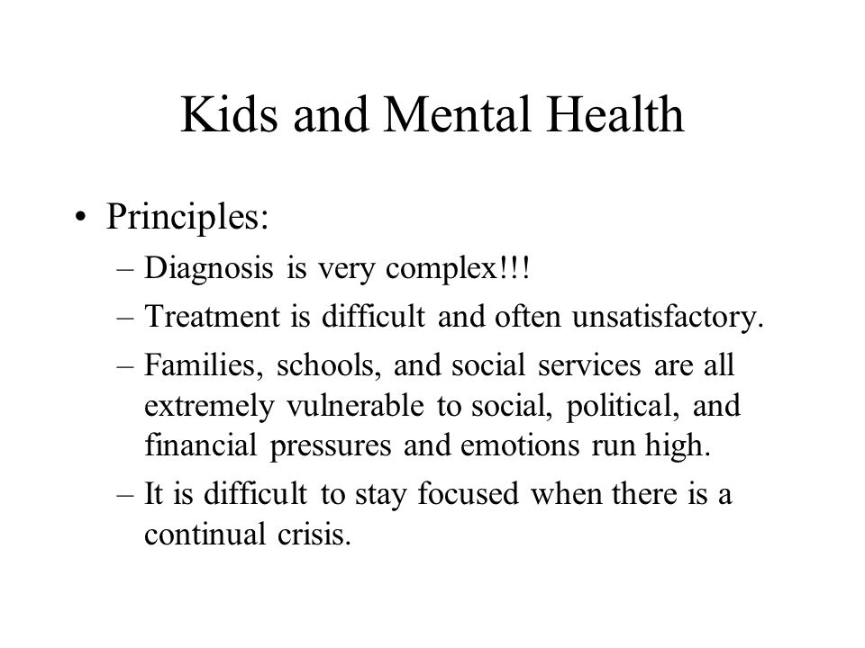 Kids and Mental Health Principles: Diagnosis is very complex!!!