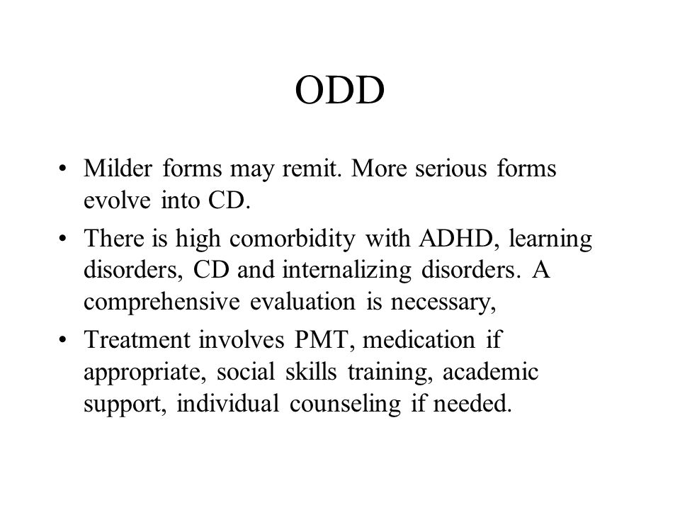 ODD Milder forms may remit. More serious forms evolve into CD.