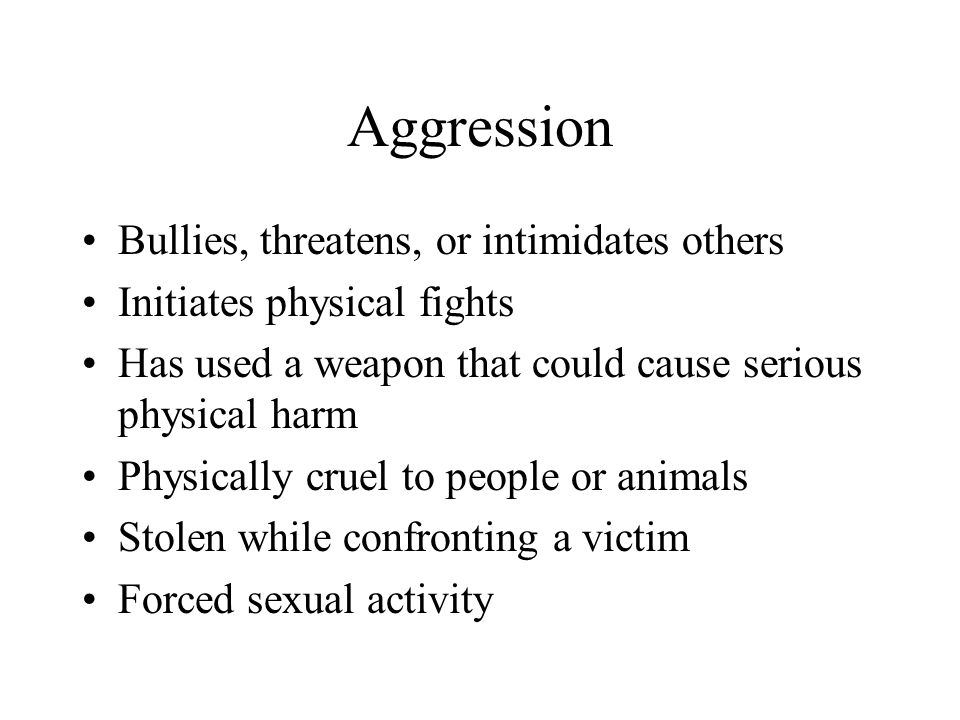 Aggression Bullies, threatens, or intimidates others