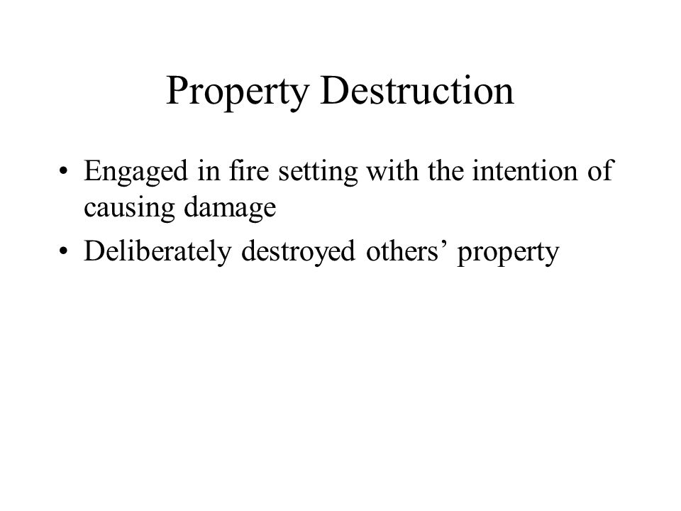 Property Destruction Engaged in fire setting with the intention of causing damage.