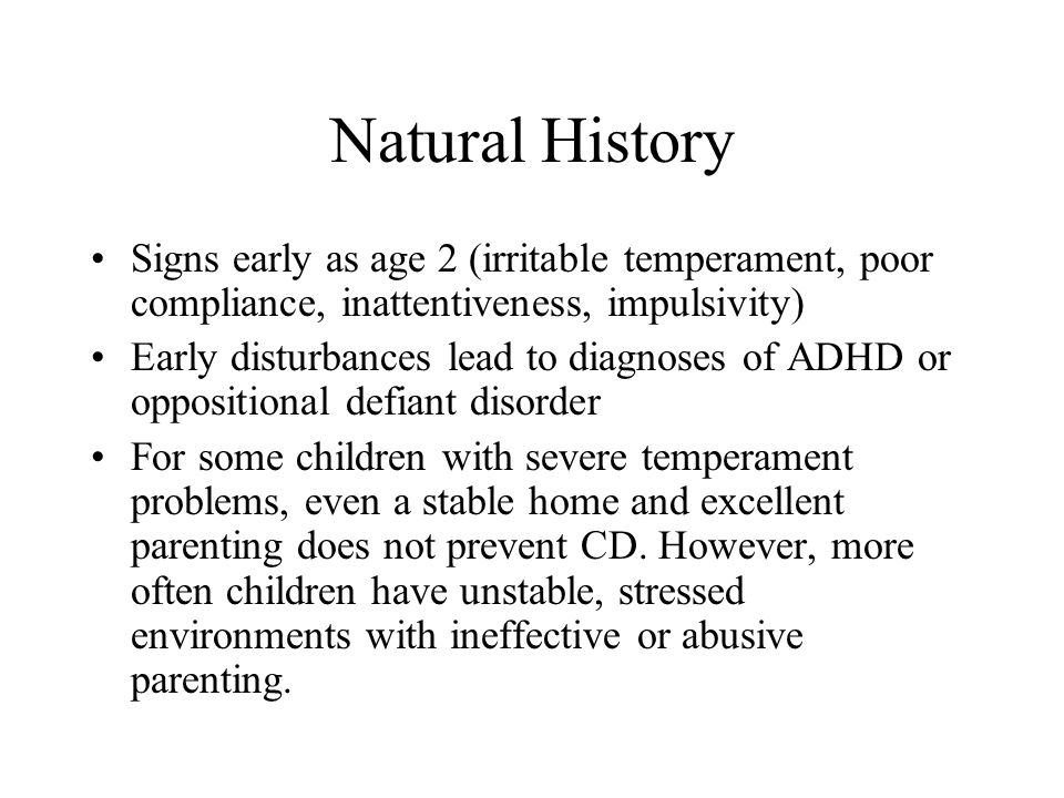 Natural History Signs early as age 2 (irritable temperament, poor compliance, inattentiveness, impulsivity)