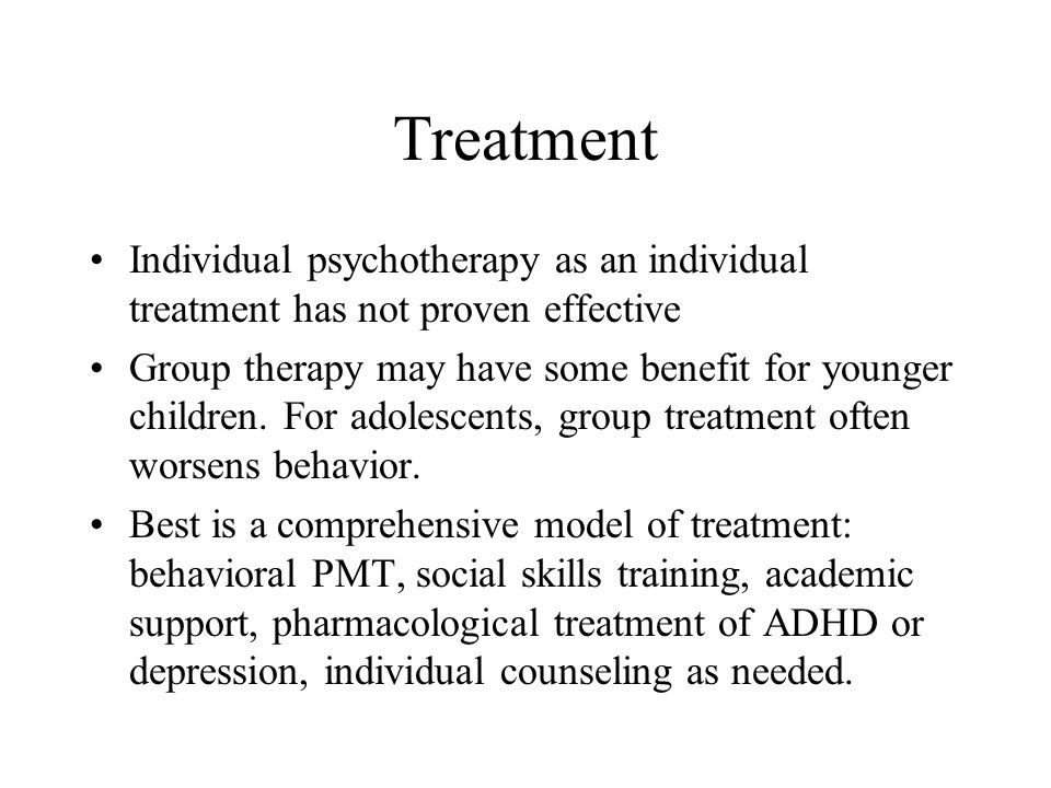 Treatment Individual psychotherapy as an individual treatment has not proven effective.
