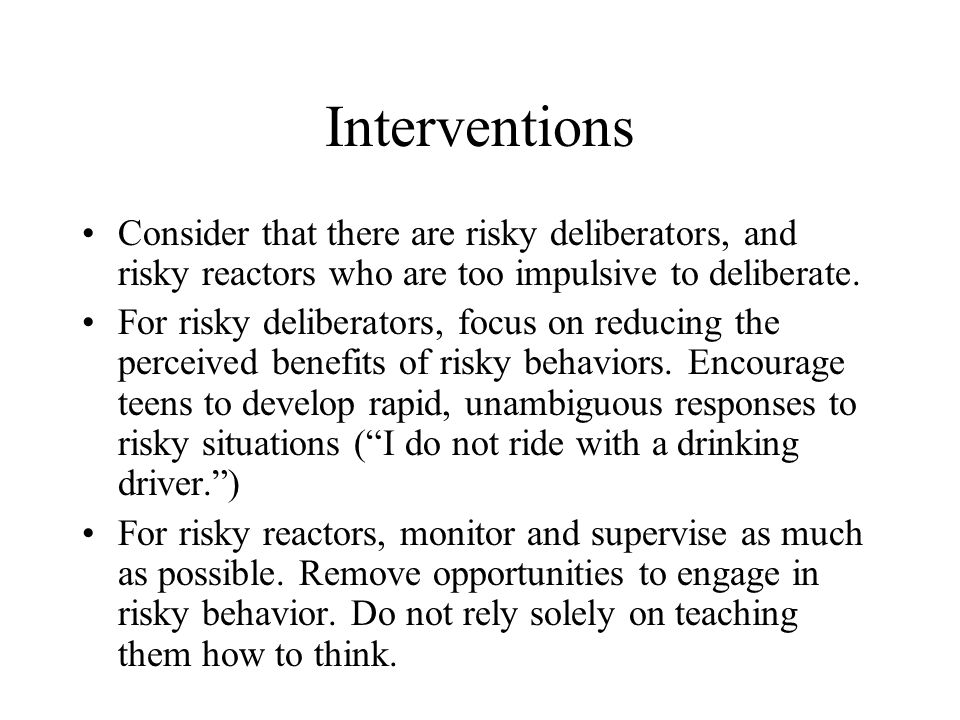Interventions Consider that there are risky deliberators, and risky reactors who are too impulsive to deliberate.