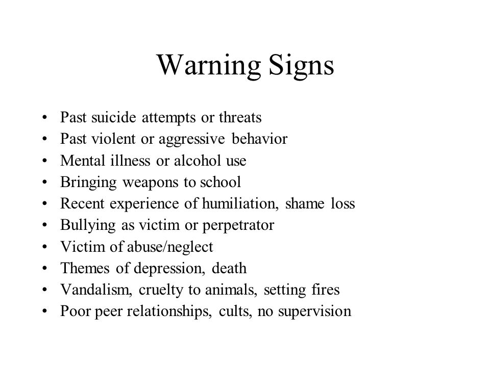 Warning Signs Past suicide attempts or threats