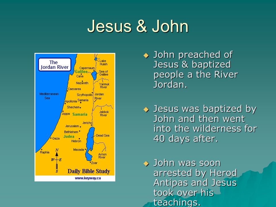 Jesus & John John preached of Jesus & baptized people a the River Jordan.