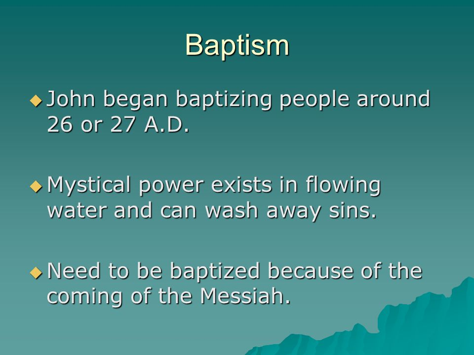 Baptism John began baptizing people around 26 or 27 A.D.