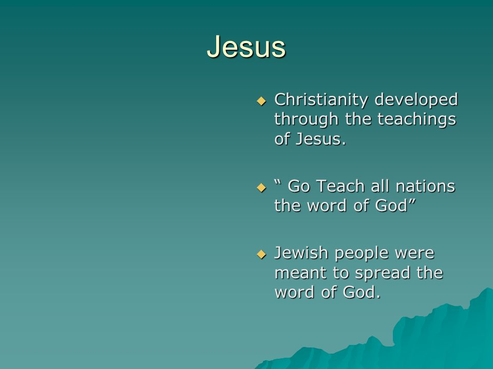 Jesus Christianity developed through the teachings of Jesus.