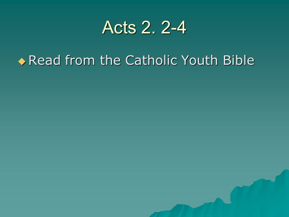 Acts 2. 2-4 Read from the Catholic Youth Bible