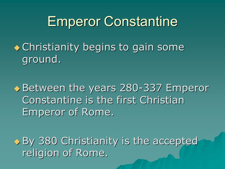 Emperor Constantine Christianity begins to gain some ground.