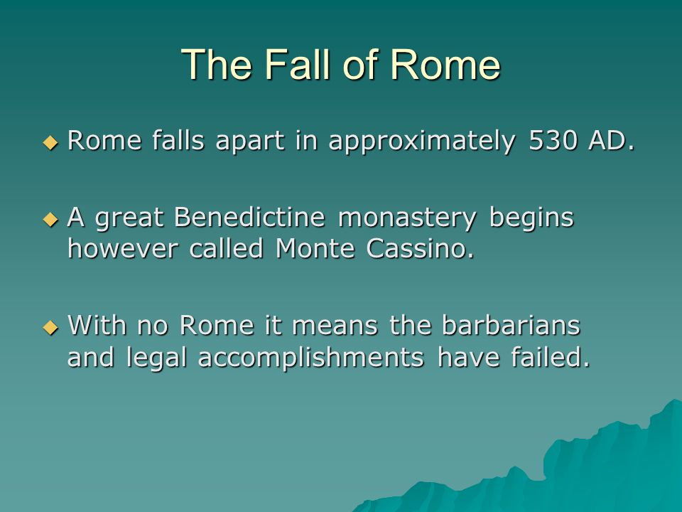 The Fall of Rome Rome falls apart in approximately 530 AD.