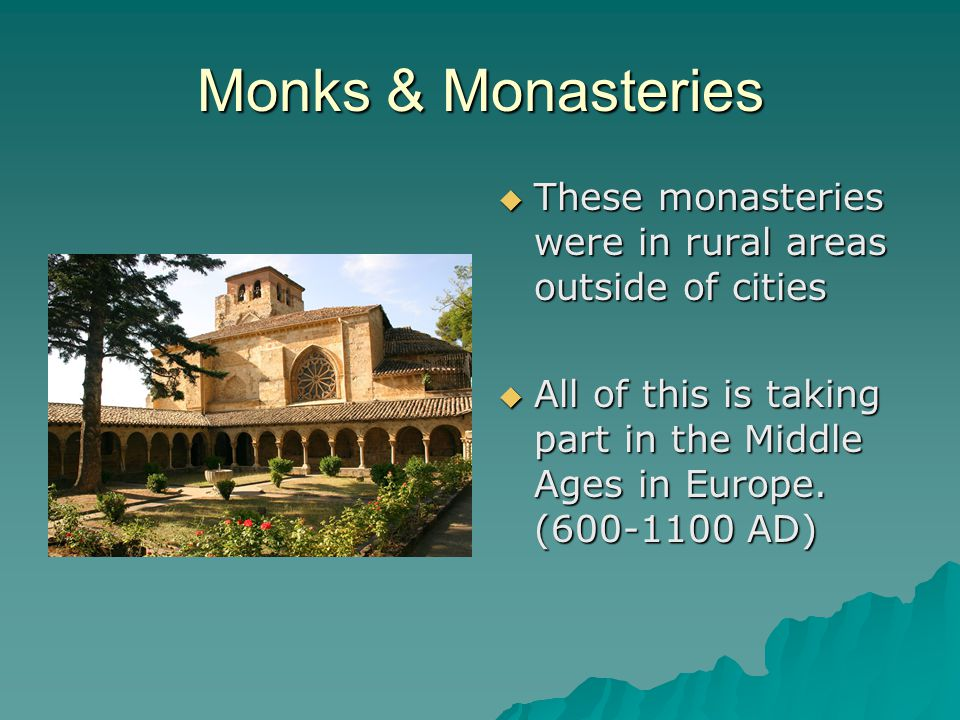 Monks & Monasteries These monasteries were in rural areas outside of cities.