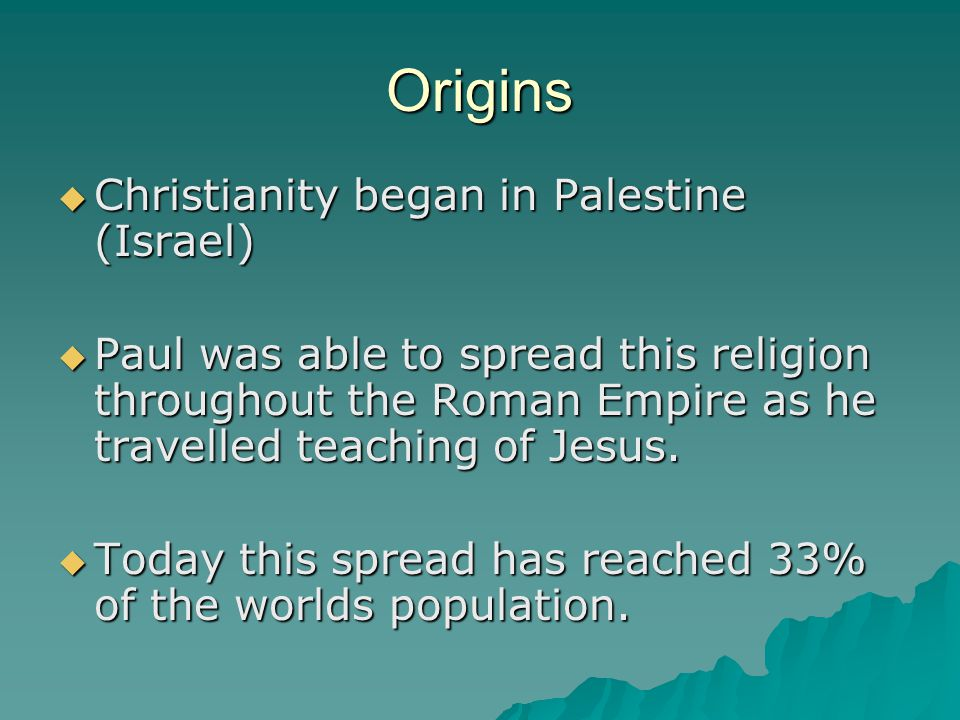 Origins Christianity began in Palestine (Israel)