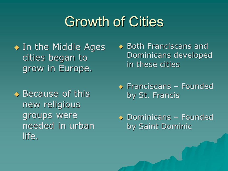 Growth of Cities In the Middle Ages cities began to grow in Europe.