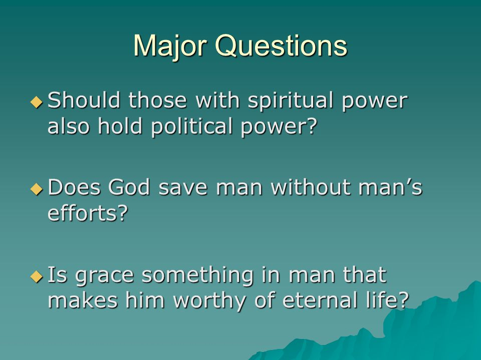 Major Questions Should those with spiritual power also hold political power Does God save man without man's efforts