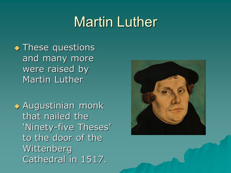 Martin Luther These questions and many more were raised by Martin Luther.