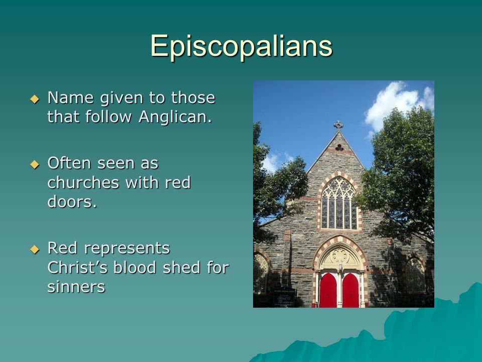 Episcopalians Name given to those that follow Anglican.