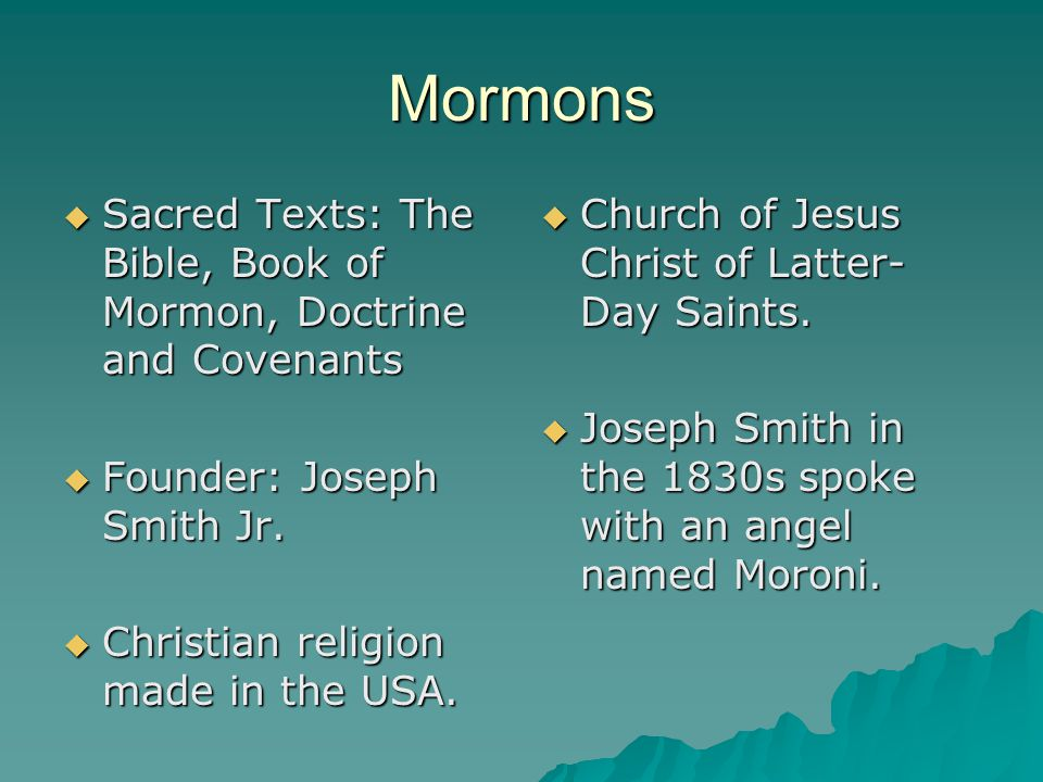 Mormons Sacred Texts: The Bible, Book of Mormon, Doctrine and Covenants. Founder: Joseph Smith Jr.