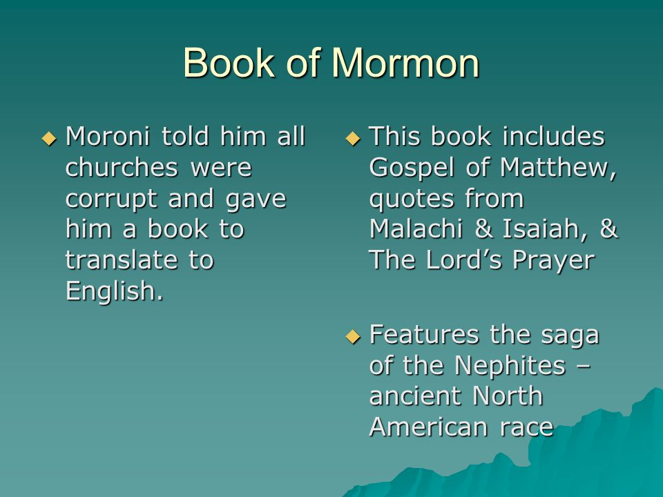 Book of Mormon Moroni told him all churches were corrupt and gave him a book to translate to English.