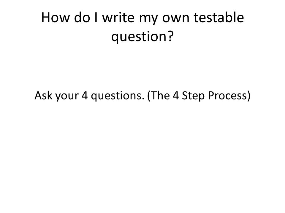 How do I write my own testable question
