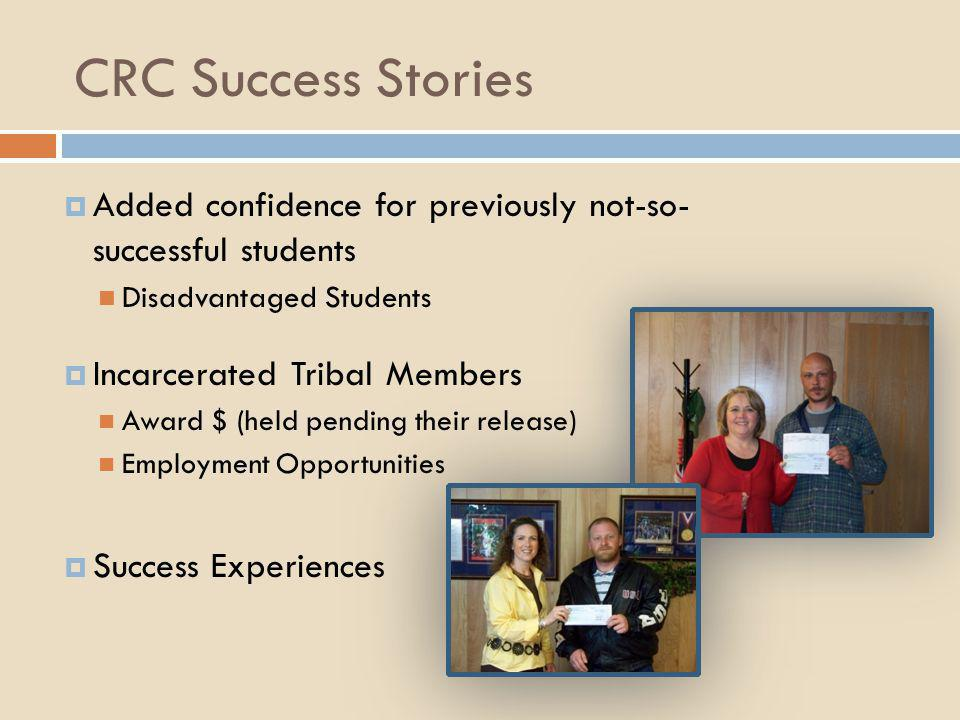 CRC Success Stories Added confidence for previously not-so- successful students. Disadvantaged Students.