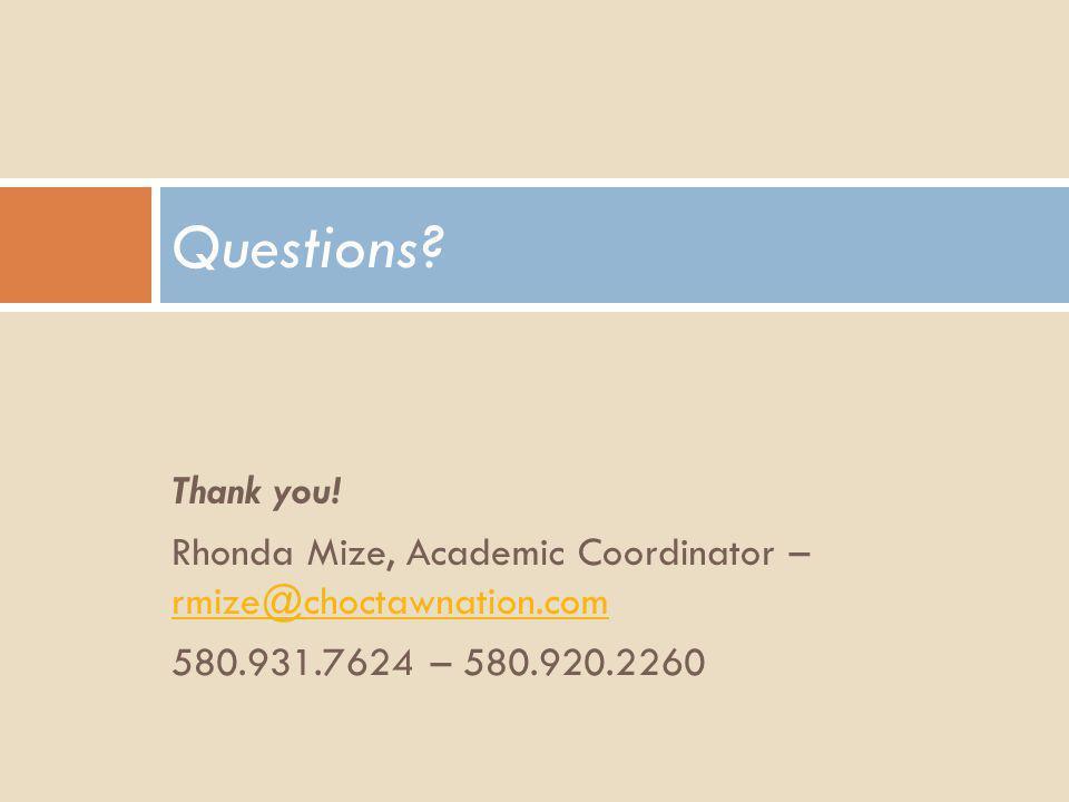 Questions. Thank you. Rhonda Mize, Academic Coordinator – rmize@choctawnation.com.