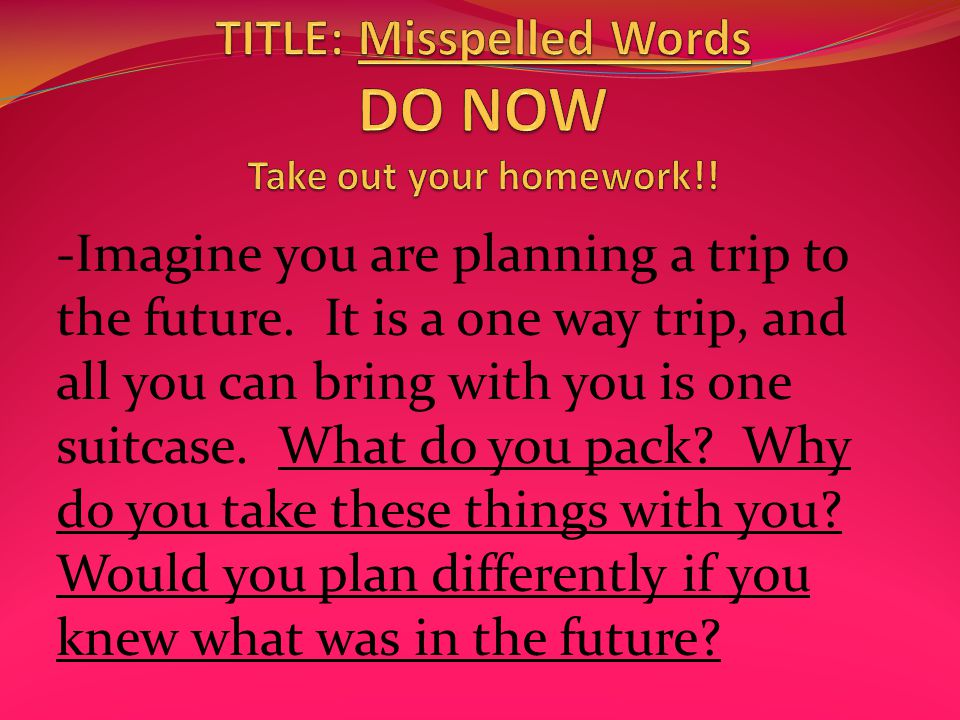 TITLE: Misspelled Words DO NOW Take out your homework!!