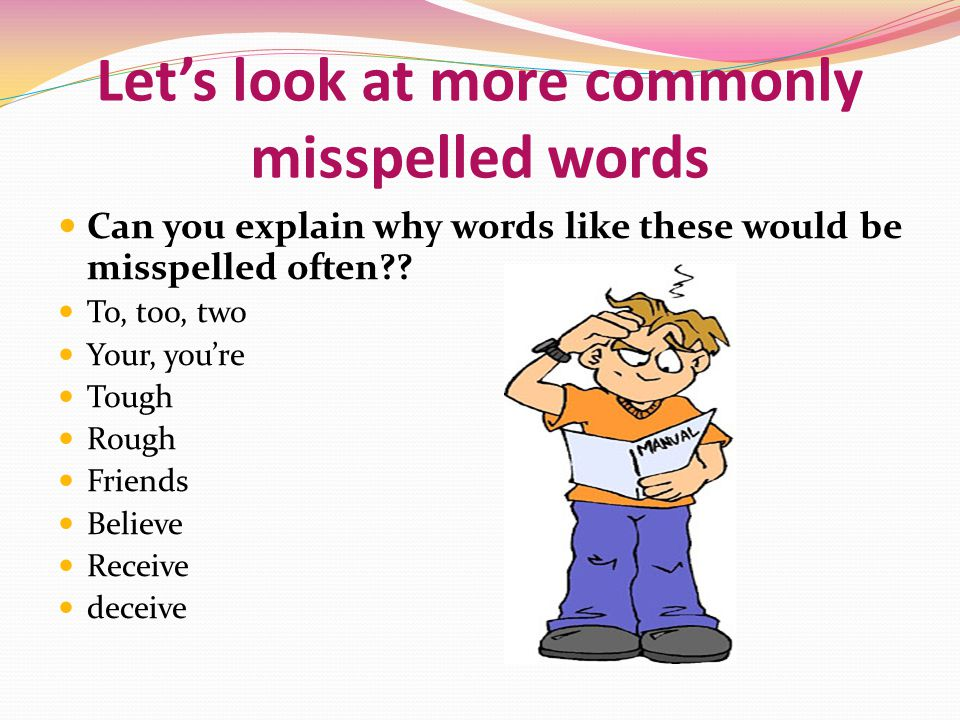 Let's look at more commonly misspelled words