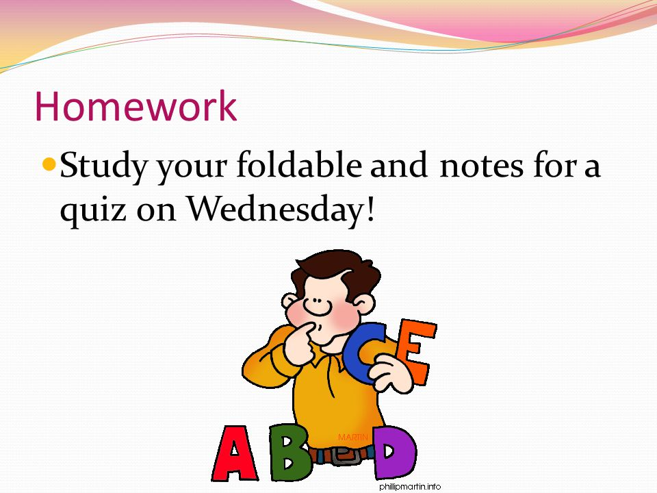 Homework Study your foldable and notes for a quiz on Wednesday!